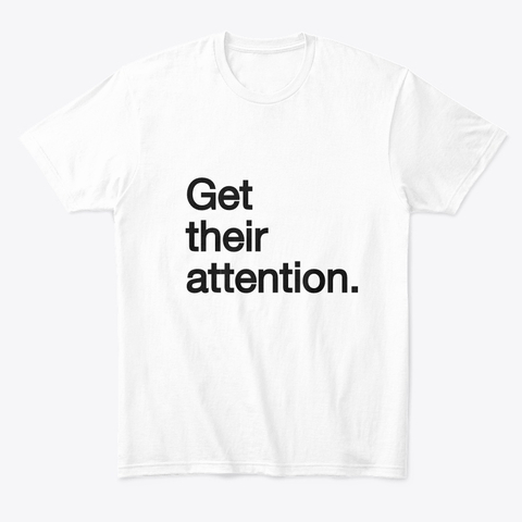 get their attention t shirt
