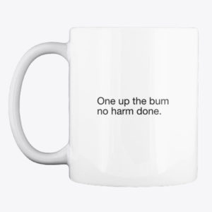 one up the bum mug