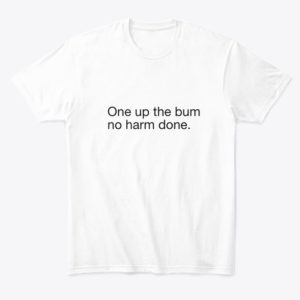 one up the bum t shirt